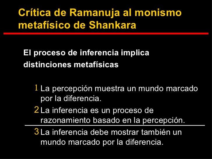 Crítica de Ramanuja al monismo metafísico de Shankara <ul><li>El proceso de inferencia implica </li></ul><ul><li>distincio...