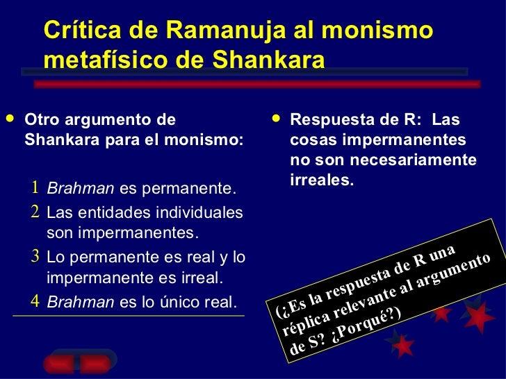 Crítica de Ramanuja al monismo metafísico de Shankara <ul><li>Otro argumento de Shankara para el monismo: </li></ul><ul><u...