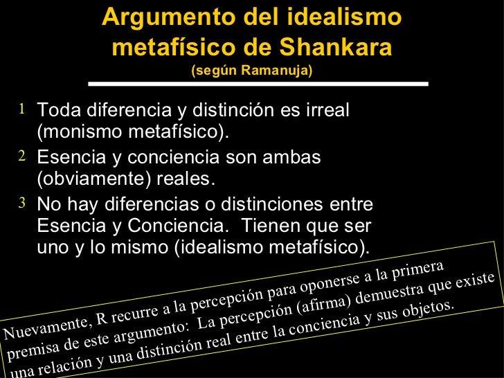 Argumento del idealismo metafísico de Shankara (según Ramanuja) <ul><li>Toda diferencia y distinción es irreal (monismo me...