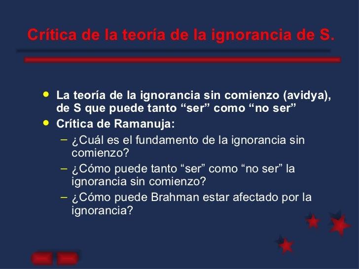 Crítica de la teoría de la ignorancia de S. <ul><li>La teoría de la ignorancia sin comienzo (avidya), de S que puede tanto...