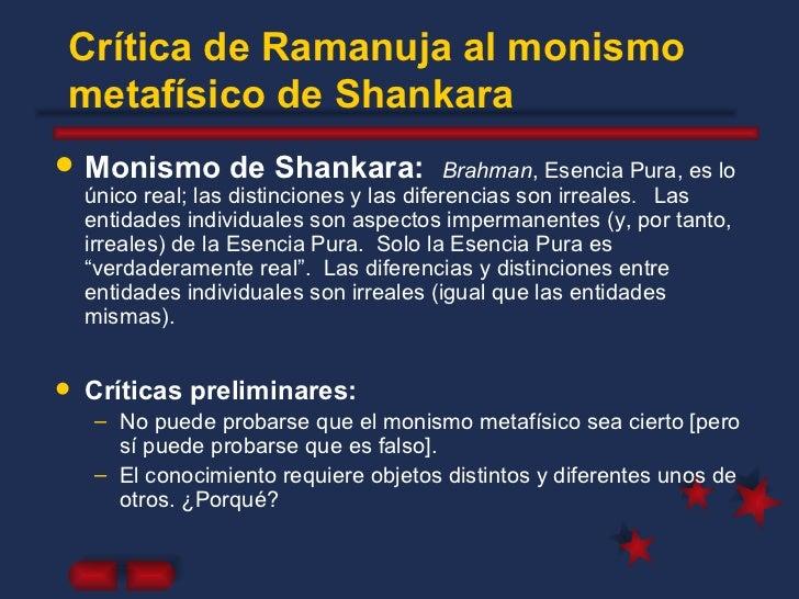 Crítica de Ramanuja al monismo metafísico de Shankara <ul><li>Monismo de Shankara:  Brahman , Esencia Pura, es lo único re...