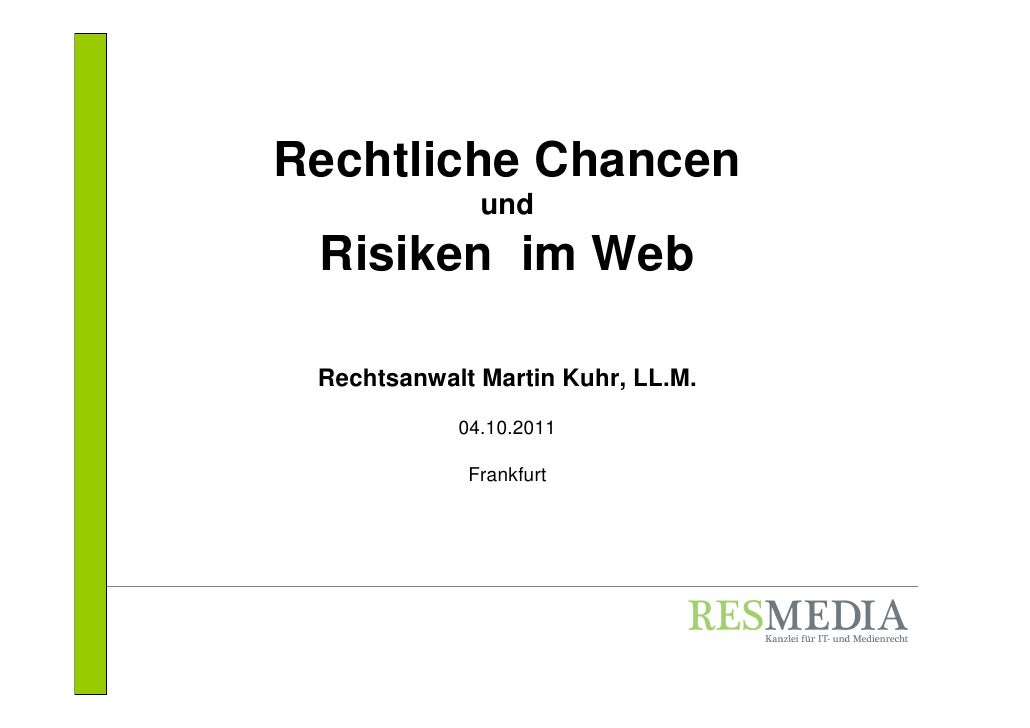 Rechtliche Chancen              und Risiken im Web Rechtsanwalt Martin Kuhr, LL.M.            04.10.2011             Frank...