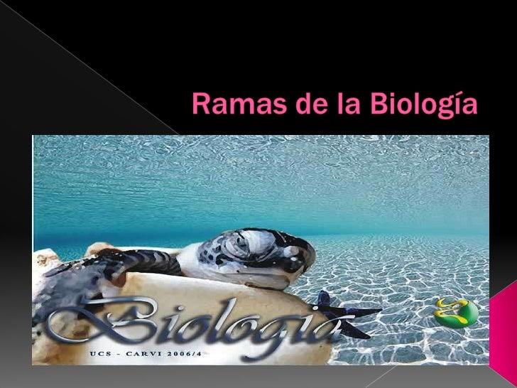 Ramas de la Biología <br />