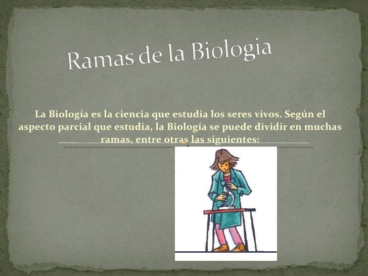La Biología es la ciencia que estudia los seres vivos. Según el aspecto parcial que estudia, la Biología se puede dividir ...