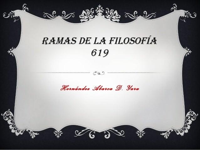RAMAS DE LA FILOSOFÍA619Hernández Abarca D. Yara