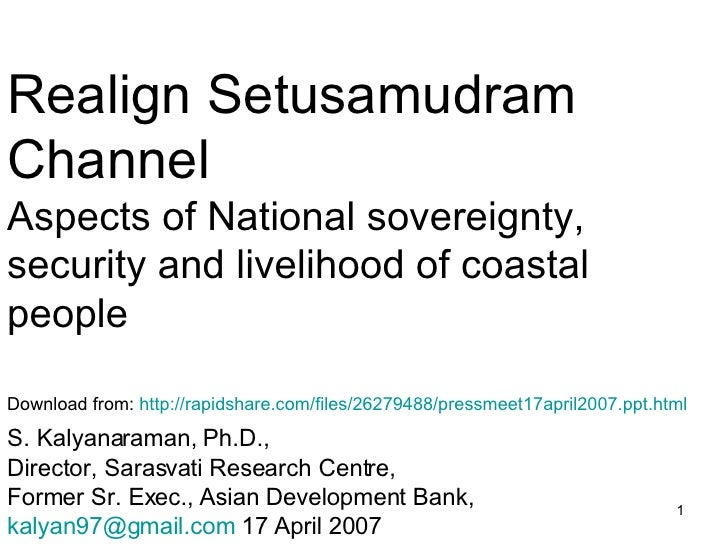 Realign Setusamudram Channel Aspects of National sovereignty, security and livelihood of coastal people <ul><li>S. Kalyana...