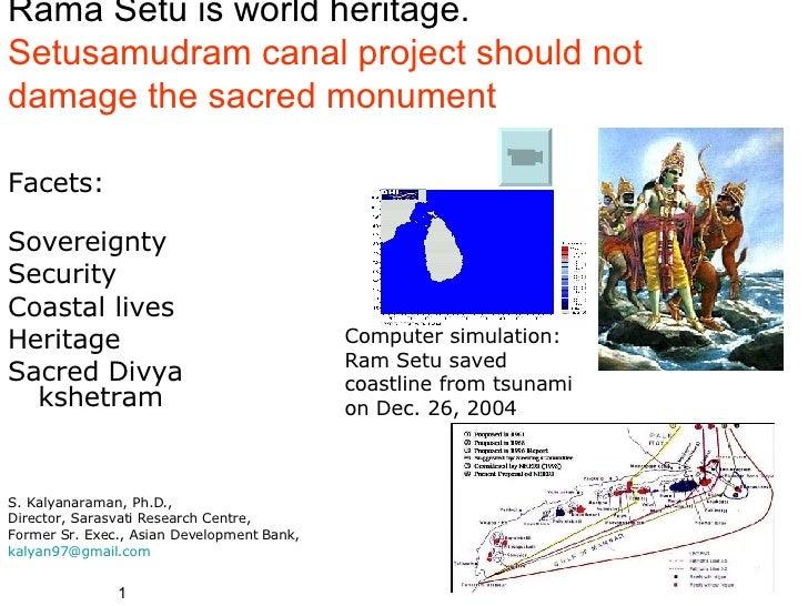 Rama Setu is world heritage. Setusamudram canal project should not damage the sacred monument <ul><li>Facets:  </li></ul><...