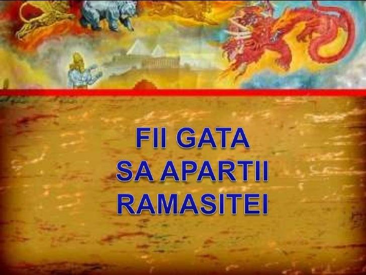 FII GATA<br />SA APARTII<br />RAMASITEI<br />