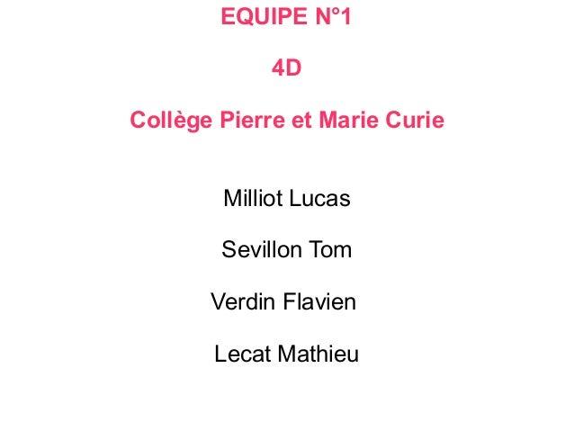 EQUIPE N°1 4D Collège Pierre et Marie Curie Milliot Lucas Sevillon Tom Verdin Flavien Lecat Mathieu