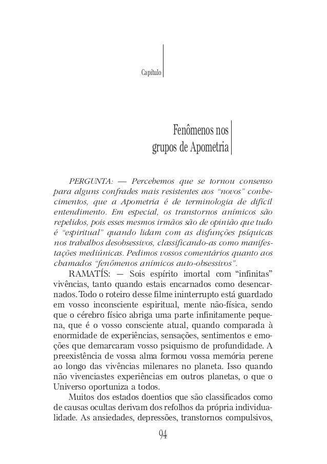 Fenômenos nos grupos de Apometria 94 Capítulo PERGUNTA: — Percebemos que se tornou consenso para alguns confrades mais res...