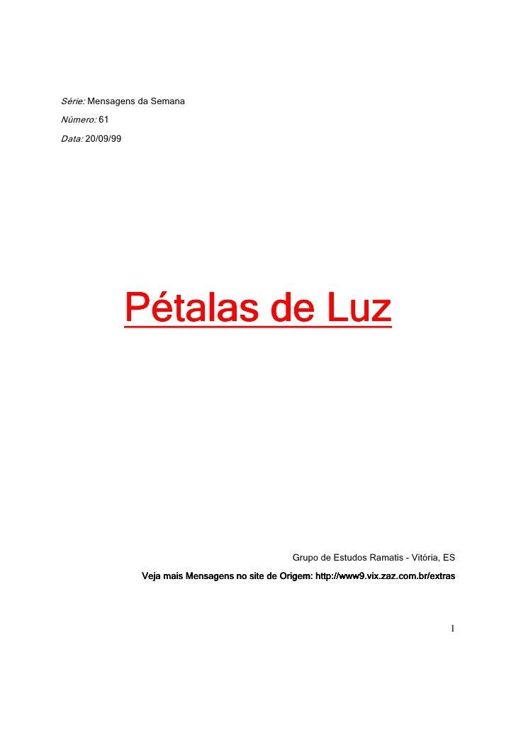 Série: Mensagens da Semana Número: 61 Data: 20/09/99                      Pétalas de Luz                                  ...