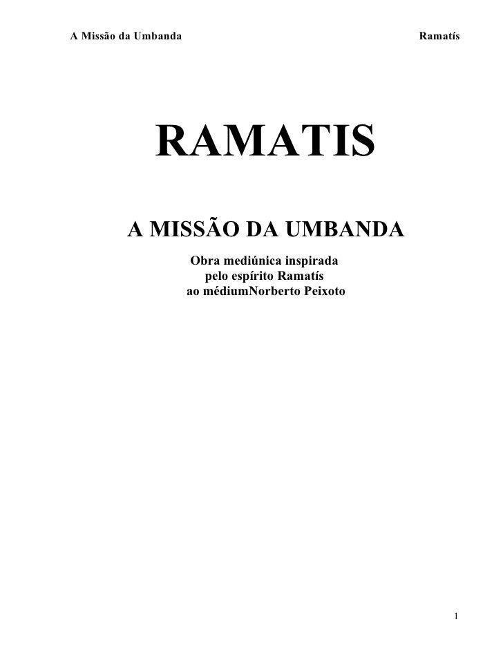 A Missão da Umbanda                               Ramatís              RAMATIS         A MISSÃO DA UMBANDA                ...