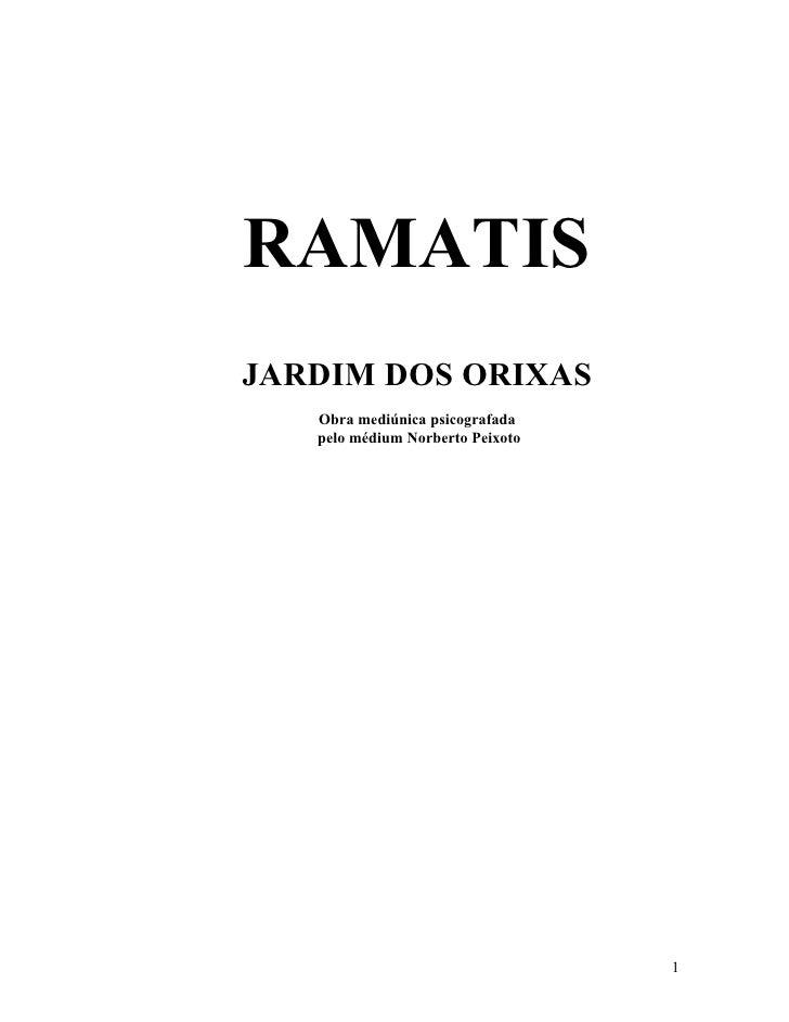 RAMATIS JARDIM DOS ORIXAS    Obra mediúnica psicografada    pelo médium Norberto Peixoto                                  ...
