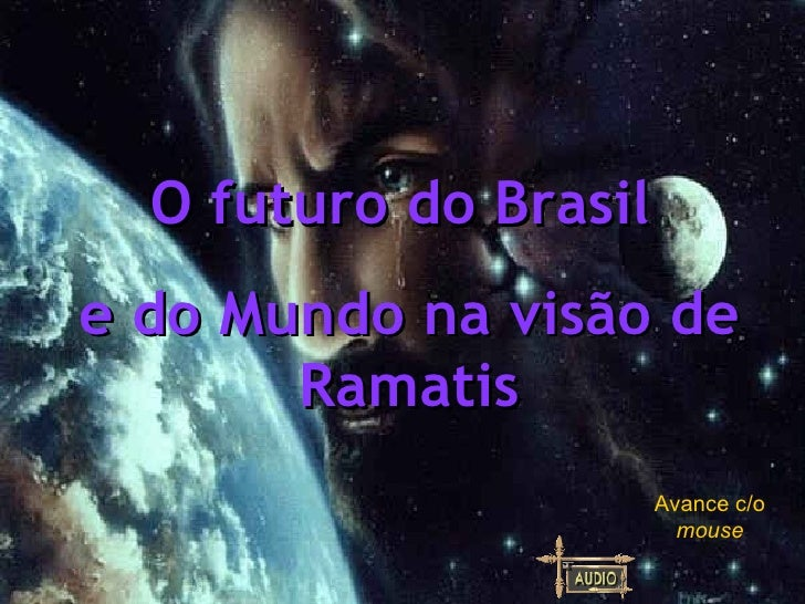 O futuro do Brasil  e do Mundo na visão de Ramatis Avance c/o  mouse