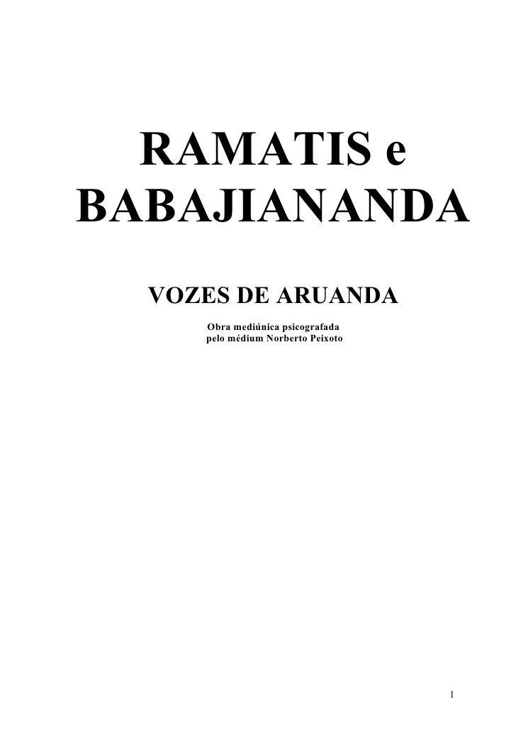RAMATIS e BABAJIANANDA   VOZES DE ARUANDA      Obra mediúnica psicografada      pelo médium Norberto Peixoto              ...