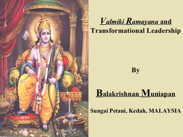 V almiki  R amayana  and  Transformational Leadership By B alakrishnan  M uniapan Sungai Petani, Kedah, MALAYSIA