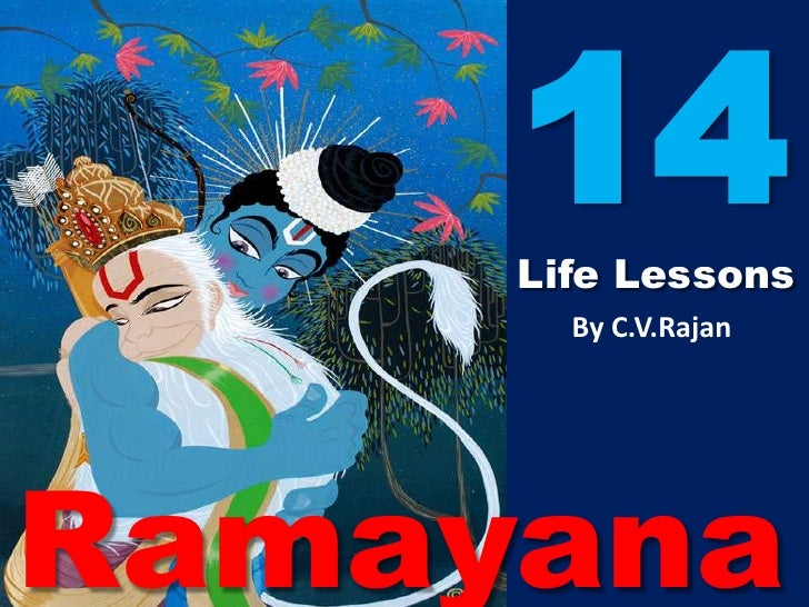 14     Life Lessons       By C.V.RajanRamayana