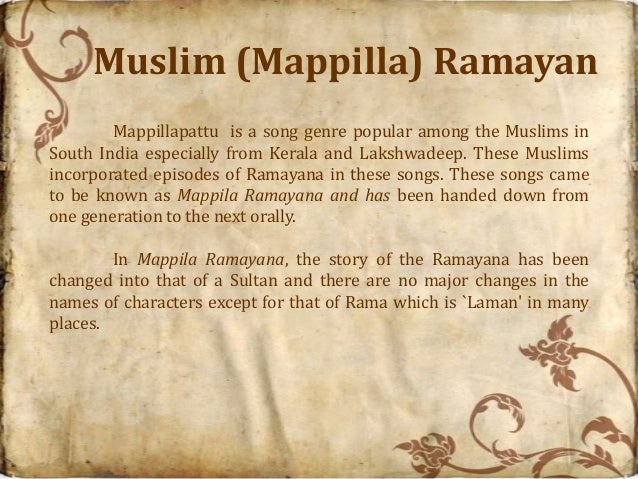 Muslim (Mappilla) Ramayan        Mappillapattu is a song genre popular among the Muslims inSouth India especially from Ker...
