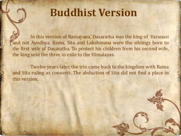Buddhist Version          In this version of Ramayana, Dasaratha was the king of Varanasiand not Ayodhya. Rama, Sita and L...