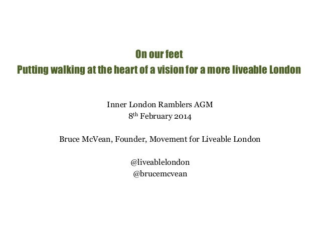 On our feet  Putting walking at the heart of a vision for a more liveable London  Inner London Ramblers AGM  8th February ...
