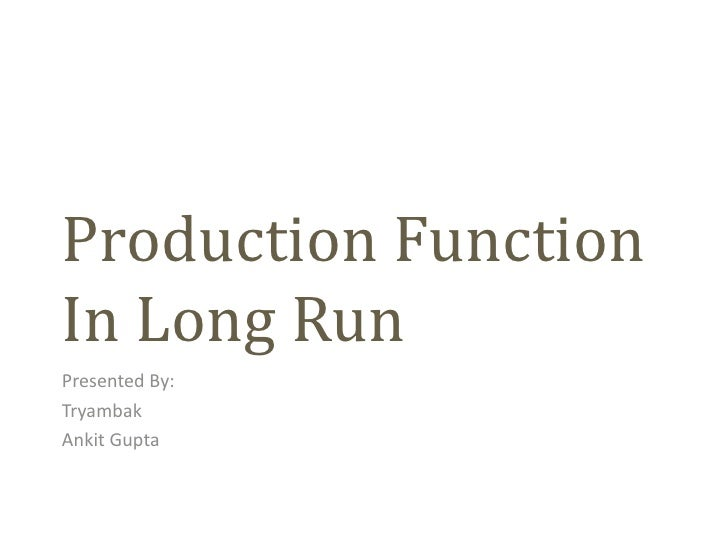 Production FunctionIn Long RunPresented By:TryambakAnkit Gupta