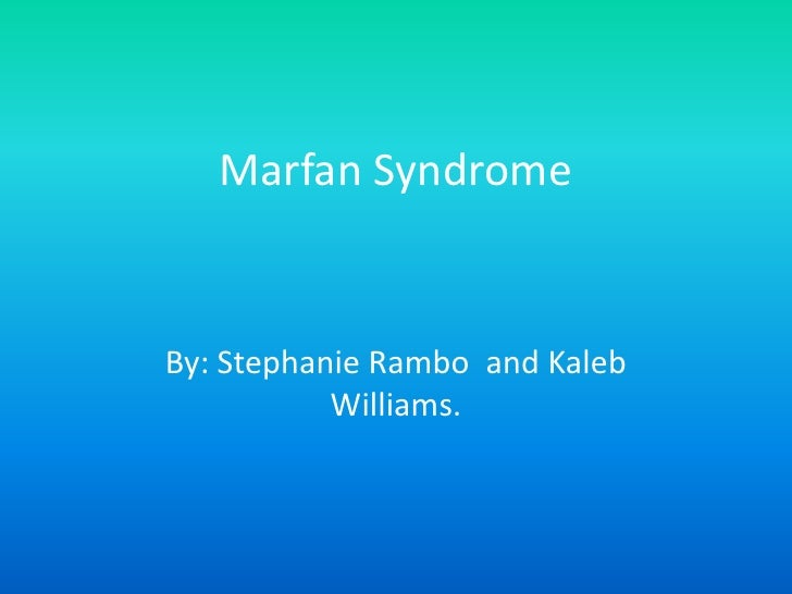 Marfan Syndrome<br />By: Stephanie Rambo  and Kaleb Williams.<br />