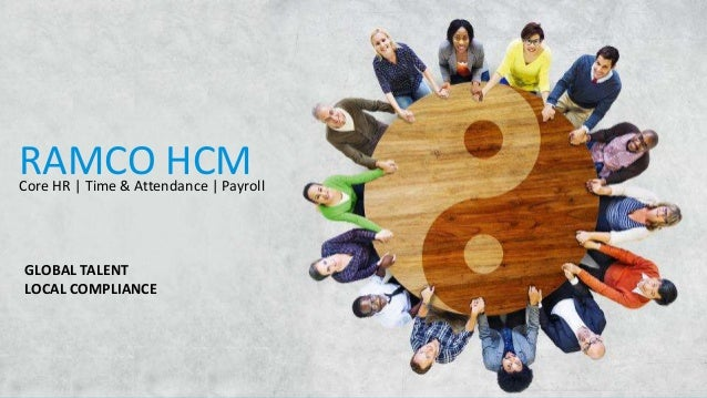 RAMCO HCMCore HR | Time & Attendance | Payroll GLOBAL TALENT LOCAL COMPLIANCE
