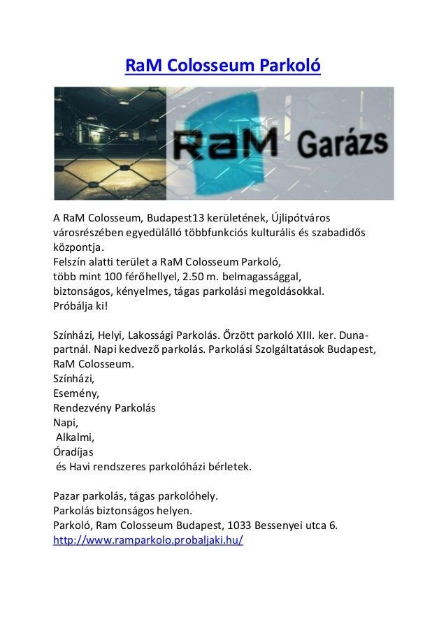 RaM Colosseum Parkoló A RaM Colosseum, Budapest13 kerületének, Újlipótváros városrészében egyedülálló többfunkciós kulturá...