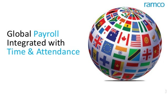 Global Payroll / Time & Attendance Global Payroll Integrated with Time & Attendance