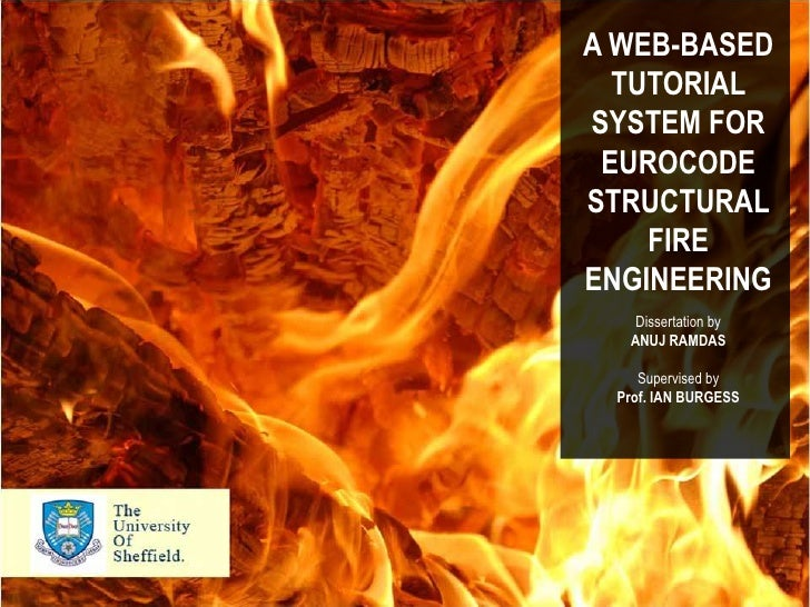 A WEB-BASED TUTORIAL SYSTEM FOR EUROCODE<br />STRUCTURAL FIRE ENGINEERING<br />Dissertation by<br />ANUJ RAMDAS<br />Super...