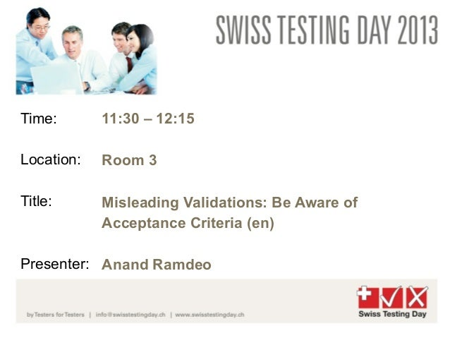 Time:       11:30 – 12:15Location:   Room 3Title:      Misleading Validations: Be Aware of            Acceptance Criteria ...