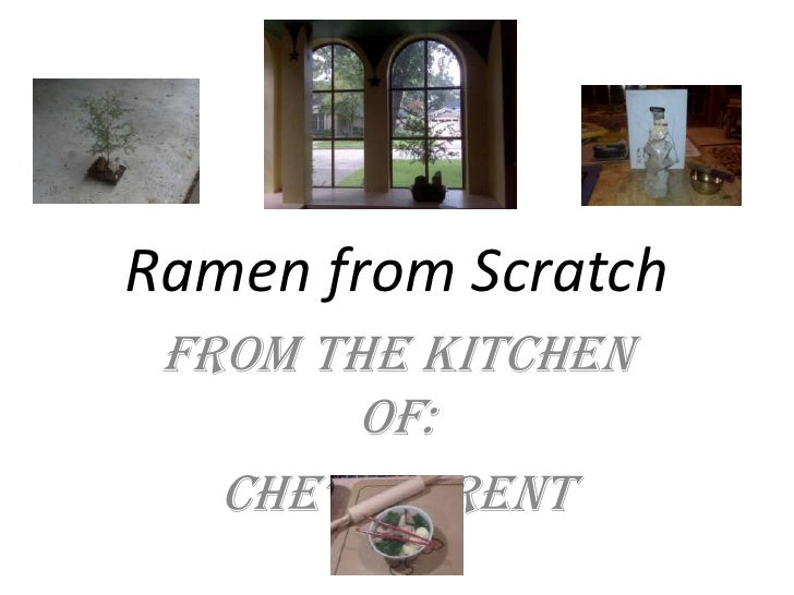 Ramen from Scratch<br />From the Kitchen of:<br />Che' Laurent<br />