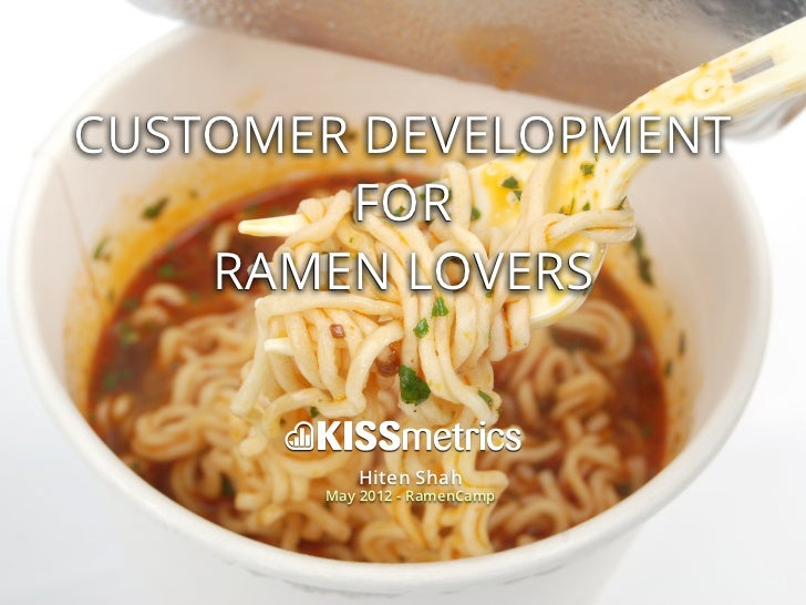 CUSTOMER DEVELOPMENT        FOR    RAMEN LOVERS          Hiten Shah       May 2012 - RamenCamp