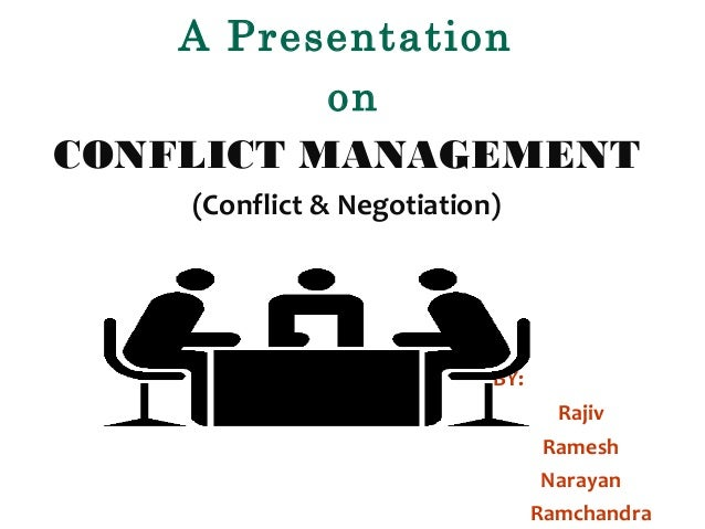 A Presentation on CONFLICT MANAGEMENT (Conflict & Negotiation)  BY: Rajiv Ramesh Narayan Ramchandra