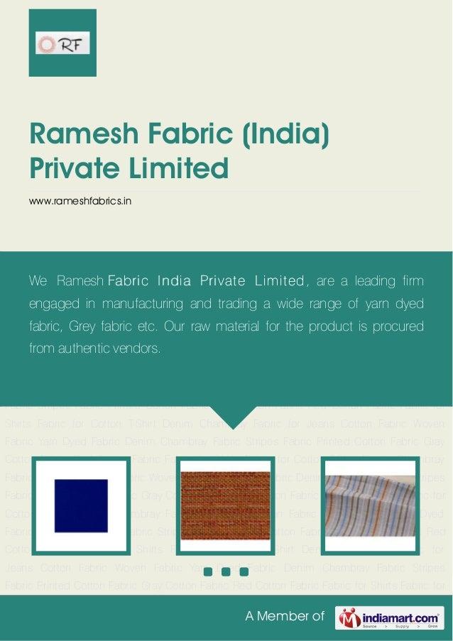 A Member ofRamesh Fabric (India)Private Limitedwww.rameshfabrics.inCotton Fabric Woven Fabric Yarn Dyed Fabric Denim Chamb...