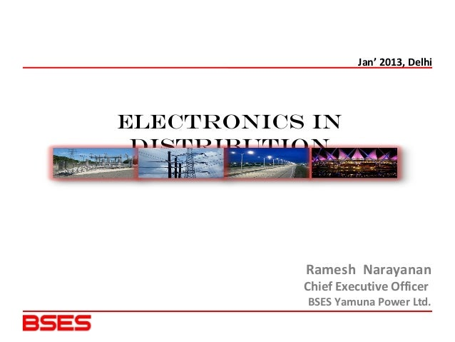 Ramesh NarayananChief Executive OfficerBSES Yamuna Power Ltd.ELECTRONICS INDISTRIBUTIONJan' 2013, Delhi