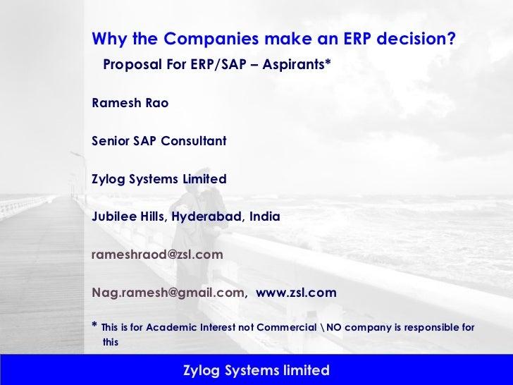 Why the Companies make an ERP decision? <ul><li>Proposal For ERP/SAP – Aspirants* </li></ul><ul><li>Ramesh Rao  </li></ul>...