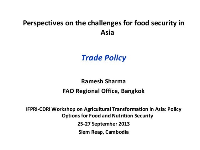 Perspectives on the challenges for food security in Asia Trade Policy Ramesh Sharma FAO Regional Office, Bangkok IFPRI-CDR...