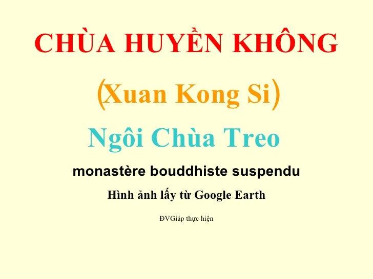 CHÙA HUYỀN KHÔNG (Xuan Kong Si) Ngôi Chùa Treo   monastère bouddhiste suspendu Hình ảnh lấy từ Google Earth ĐVGiáp thực hiện