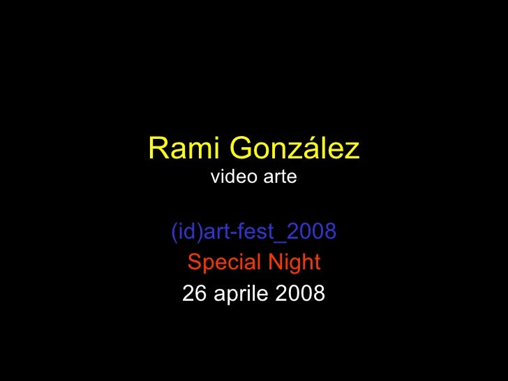 Rami Gonz ález video arte (id)art-fest_2008 Special Night 26 aprile 2008