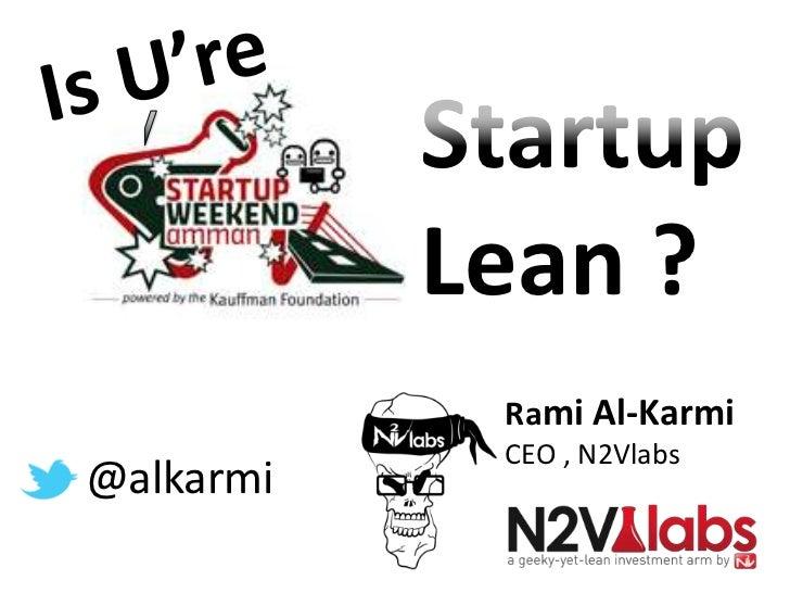 Startup           Lean ?            Rami Al-Karmi            CEO , N2Vlabs@alkarmi