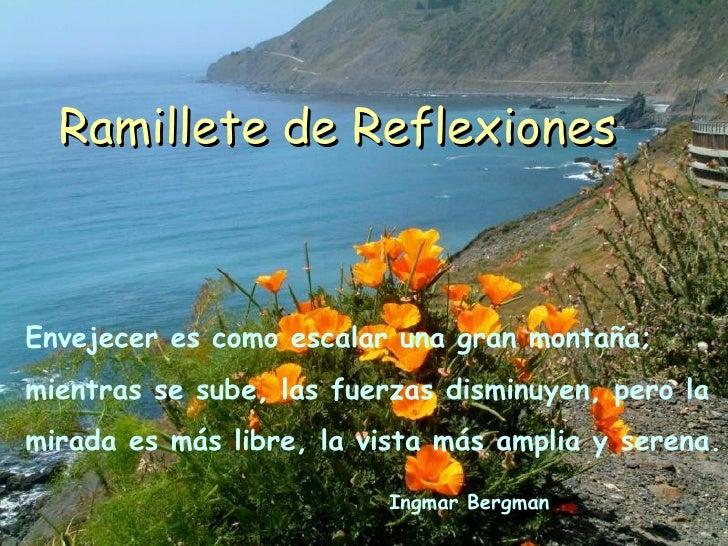 Ramillete de Reflexiones Envejecer es como escalar una gran montaña;  mientras se sube ,  las fuerzas disminuyen, pero la ...