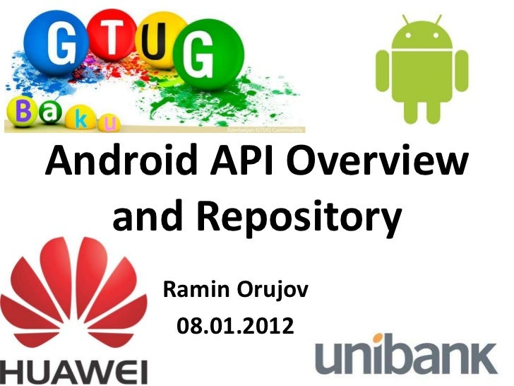 Android API Overview   and Repository     Ramin Orujov      08.01.2012