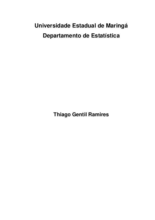 Universidade Estadual de Maringá Departamento de Estatística Thiago Gentil Ramires
