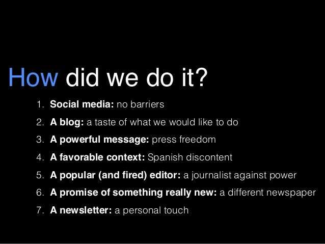 How did we do it? 1. Social media: no barriers 2. A blog: a taste of what we would like to do 3. A powerful message: press...