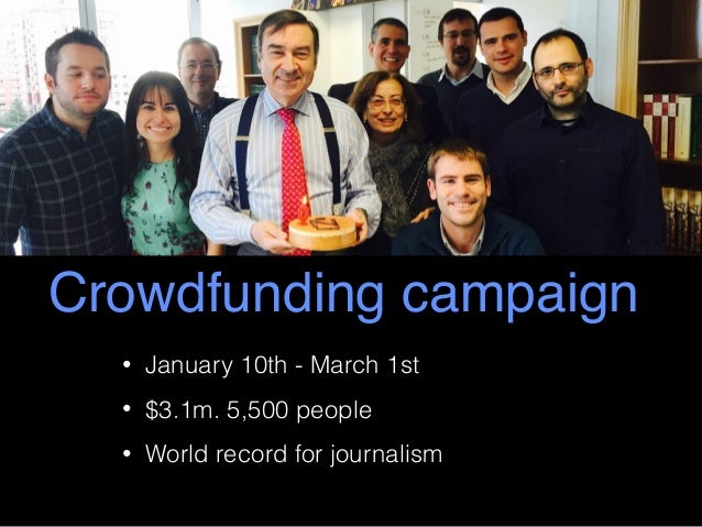 Crowdfunding campaign • January 10th - March 1st • $3.1m. 5,500 people • World record for journalism