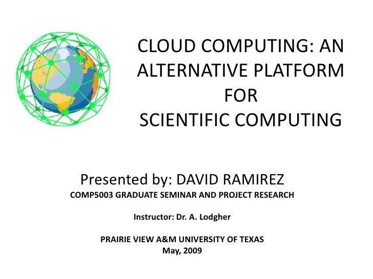 CLOUD COMPUTING: AN       ALTERNATIVE PLATFORM                 FOR SCIENTIFIC COMPUTING        SCIENTIFIC COMPUTING     Pr...
