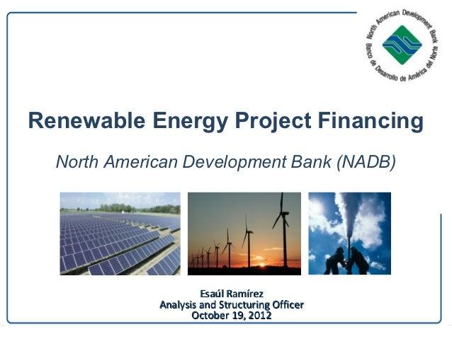 Renewable Energy Project Financing  North American Development Bank (NADB)                      Esaúl Ramírez             ...