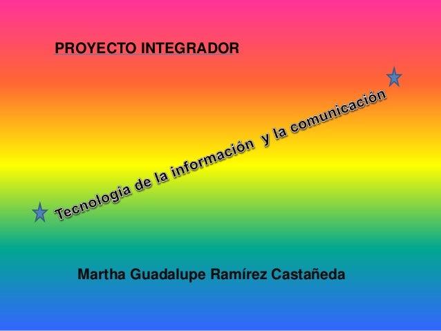 Martha Guadalupe Ramírez Castañeda PROYECTO INTEGRADOR