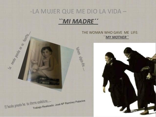 -LA MUJER QUE ME DIO LA VIDA –         ``MI MADRE´´                THE WOMAN WHO GAVE ME LIFE:                         ``M...